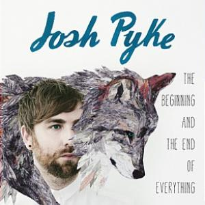 JOSH PYKE – THE BEGINNING AND THE END OF EVERYTHING