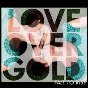 LOVE OVER GOLD – FALL TO RISE