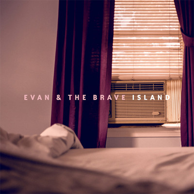 EVAN AND THE BRAVE – ISLAND