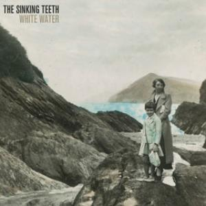 THE SINKING TEETH – WHITE WATER