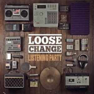 LOOSE CHANGE – LISTENING PARTY