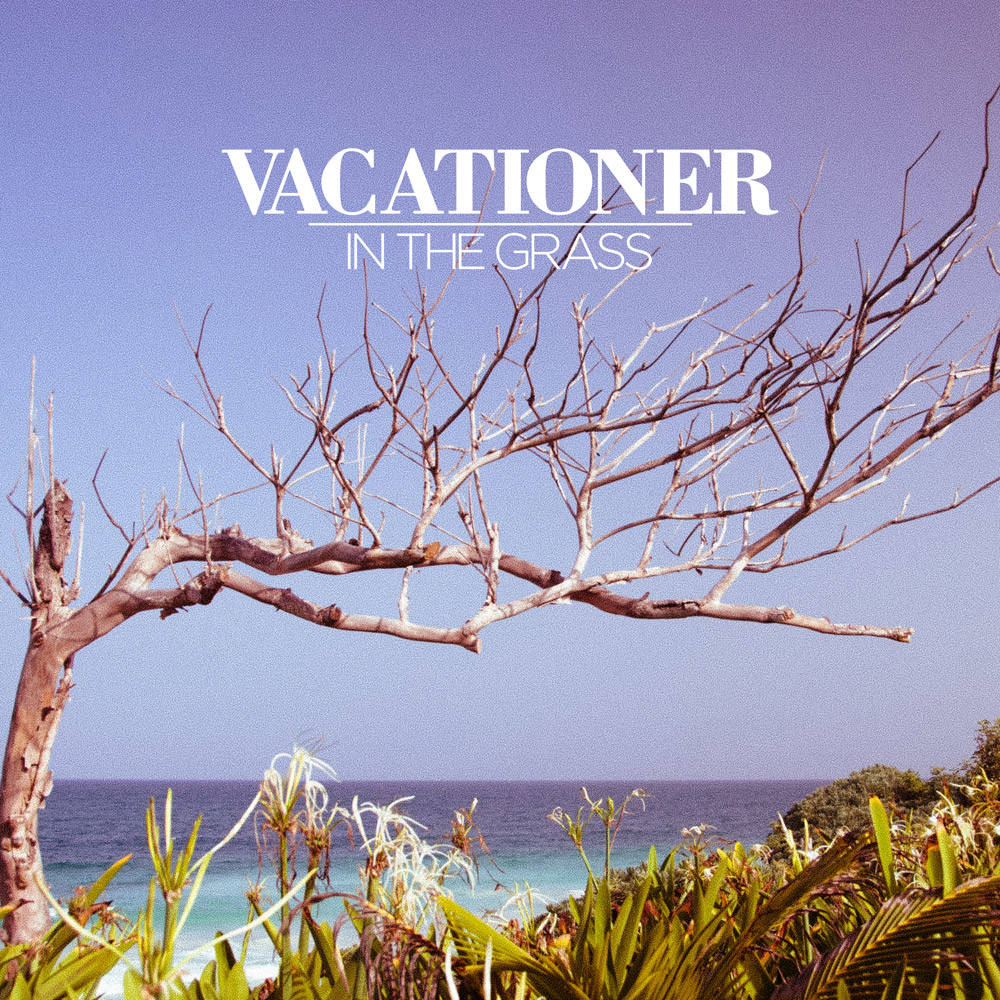 Vacationer – In The Grass