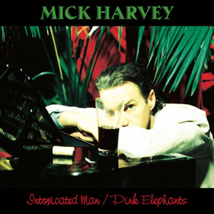 Mick Harvey – Intoxicated Man/Pink Elephants