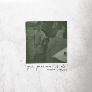 Modern Baseball – You're Gonna Miss It All